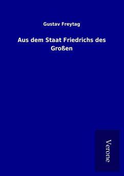 Aus dem Staat Friedrichs des Großen - Freytag, Gustav
