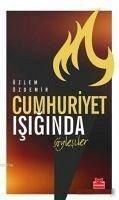 Cumhuriyet Isiginda Söylesiler - Özdemir, Özlem