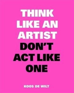 Think Like an Artist, Don´t Act Like One