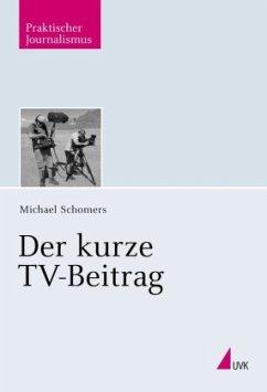 Der kurze TV-Beitrag - Schomers, Michael