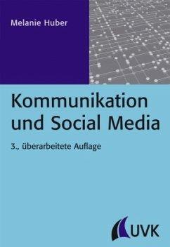 Kommunikation und Social Media - Huber, Melanie