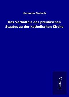 Das Verhältnis des preußischen Staates zu der katholischen Kirche