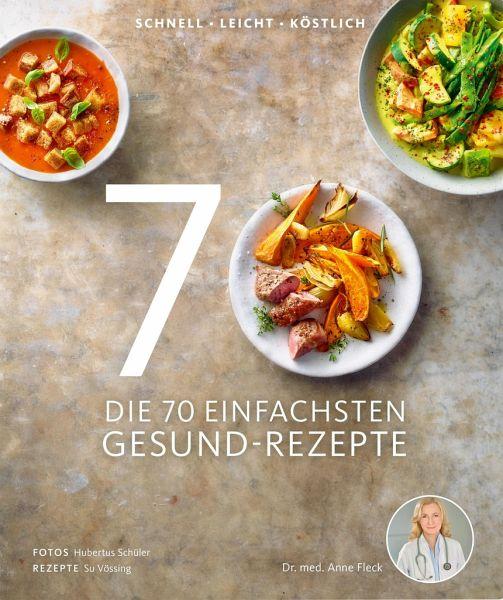 Die 70 einfachsten Gesund-Rezepte - Fleck, Anne; Vössing, Su