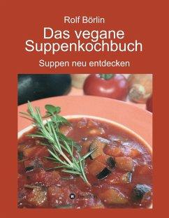 Das vegane Suppenkochbuch - Börlin, Rolf