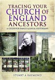 Tracing Your Church of England Ancestors: A Guide for Family and Local Historians