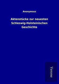 Aktenstücke zur neuesten Schleswig-Holsteinischen Geschichte
