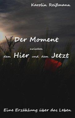Der Moment zwischen dem Hier und dem Jetzt (eBook, ePUB)