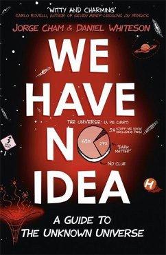 We Have No Idea - Cham, Jorge; Whiteson, Daniel