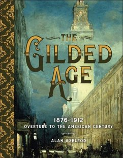 The Gilded Age: 1876-1912: Overture to the American Century - Axelrod, Alan