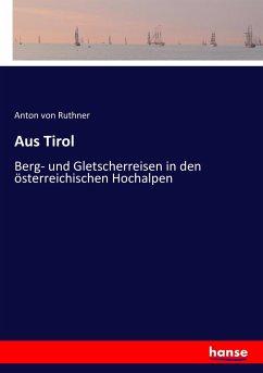 Aus Tirol - Ruthner, Anton von
