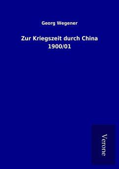 Zur Kriegszeit durch China 1900/01