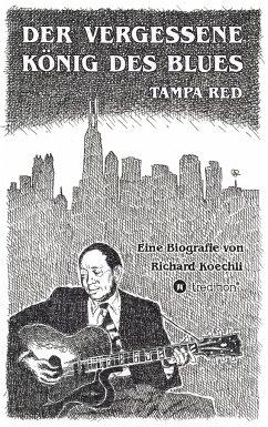 Der vergessene König des Blues - Tampa Red - Koechli, Richard