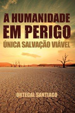 A humanidade em perigo (eBook, ePUB) - Santiago, Ortegal