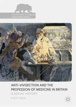 Anti-Vivisection and the Profession of Medicine in Britain - Bates, A. W. H.