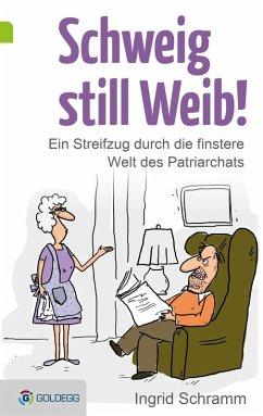 Schweig still, Weib (eBook, ePUB) - Schramm, Ingrid