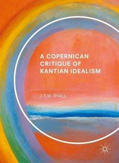 A Copernican Critique of Kantian Idealism - Ryall, Julian