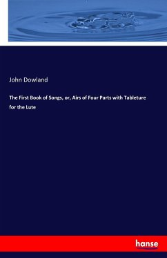 The First Book of Songs, or, Airs of Four Parts with Tableture for the Lute