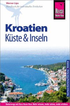 Reise Know-How Reiseführer Kroatien - Küste und Inseln (Dalmatien und Kvarner Bucht) - Lips, Werner