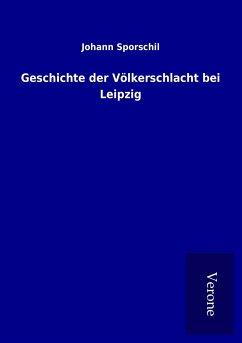 Geschichte der Völkerschlacht bei Leipzig