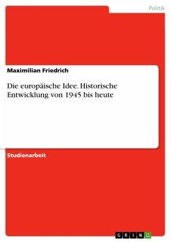 Die europäische Idee. Historische Entwicklung von 1945 bis heute (eBook, ePUB)