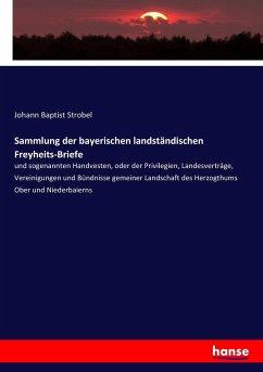 Sammlung der bayerischen landständischen Freyheits-Briefe
