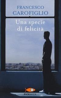 Una specie di felicita - Carofiglio, Francesco