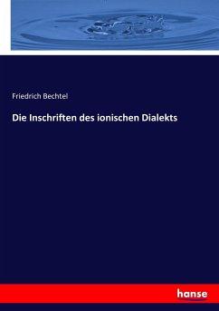 Die Inschriften des ionischen Dialekts
