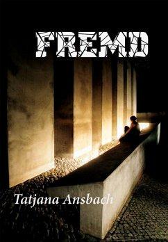 Fremd (eBook, ePUB) - Ansbach, Tatjana