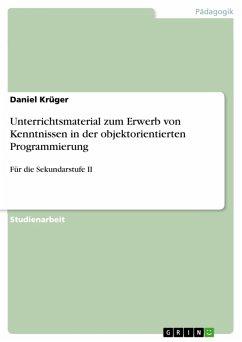 Unterrichtsmaterial zum Erwerb von Kenntnissen in der objektorientierten Programmierung (eBook, PDF)