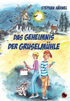Das Geheimnis der Gruselmühle - Hähnel, Stephan
