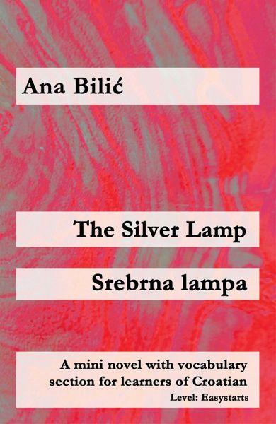 The Silver Lamp / Srebrna lampa (eBook, ePUB) - Bilic, Ana