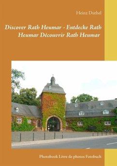 Discover Rath Heumar - Entdecke Rath Heumar Découvrir Rath Heumar (eBook, ePUB) - Duthel, Heinz