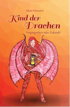 Kind der Drachen - Vergangenheit oder Zukunft? (eBook, ePUB) - Hentschel, Sabine