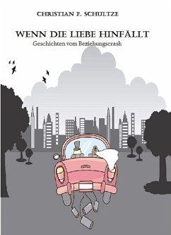 Wenn die Liebe hinfällt... (eBook, ePUB) - Schultze, Christian Friedrich