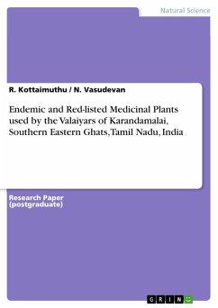 Endemic and Red-listed Medicinal Plants used by the Valaiyars of Karandamalai, Southern Eastern Ghats, Tamil Nadu, India (eBook, ePUB)