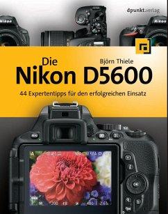Die Nikon D5600 - Thiele, Björn