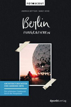 Berlin fotografieren - Böttger, Andreas; Jesse, Nancy