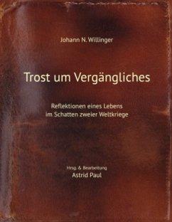Trost um Vergängliches - Willinger, Johann N.