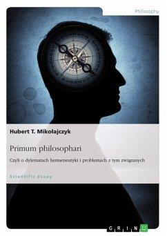 Primum philosophari. Czyli o dylematach hermeneutyki i problemach z tym związanych (eBook, ePUB)
