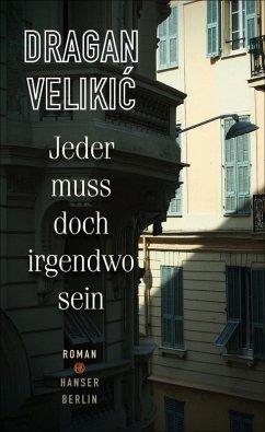 Jeder muss doch irgendwo sein (eBook, ePUB) - Velikic, Dragan