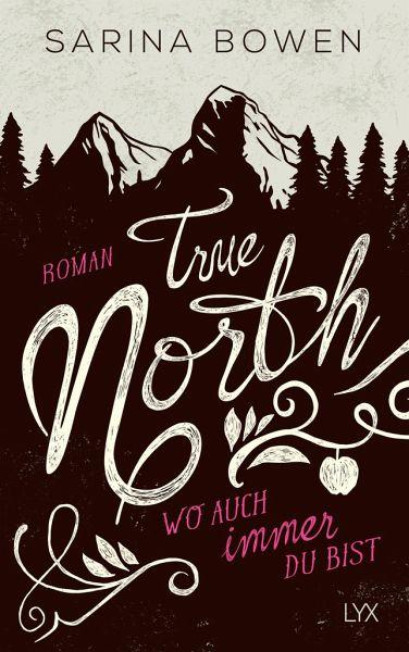 Wo Auch Immer Du Bist / True North Bd.1 Von Sarina Bowen   Buch   Bücher.de