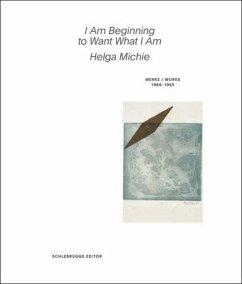 Helga Michie. I Am Beginning to Want What I Am - Michie, Helga