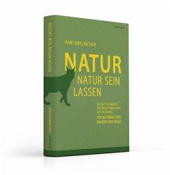 Natur Natur sein lassen - Bibelriether, Hans