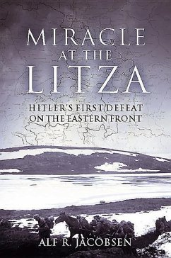 Miracle at the Litza: Hitler's First Defeat on the Eastern Front - Jacobsen, Alf R.