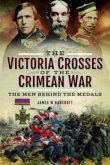 The Victoria Crosses of the Crimean War: The Men Behind the Medals