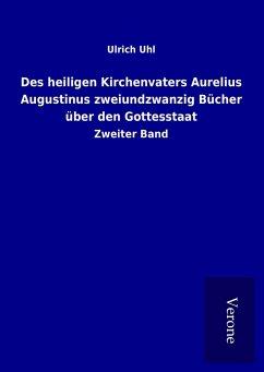 Des heiligen Kirchenvaters Aurelius Augustinus zweiundzwanzig Bücher über den Gottesstaat