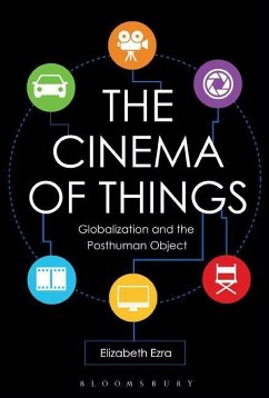 The Cinema of Things: Globalization and the Posthuman Object - Ezra, Elizabeth