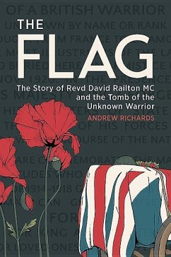 The Flag: The Story of Revd David Railton MC and the Tomb of the Unknown Warrior - Richards, Andrew