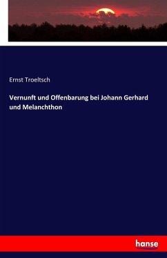 Vernunft und Offenbarung bei Johann Gerhard und Melanchthon