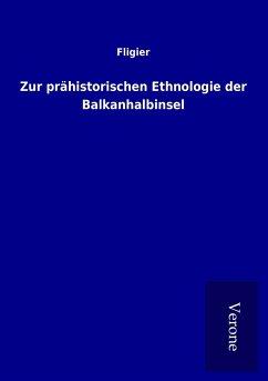 Zur prähistorischen Ethnologie der Balkanhalbinsel